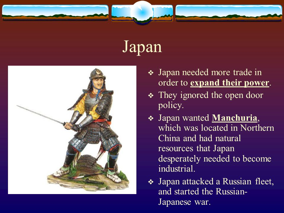 Japan Japan needed more trade in order to expand their power.