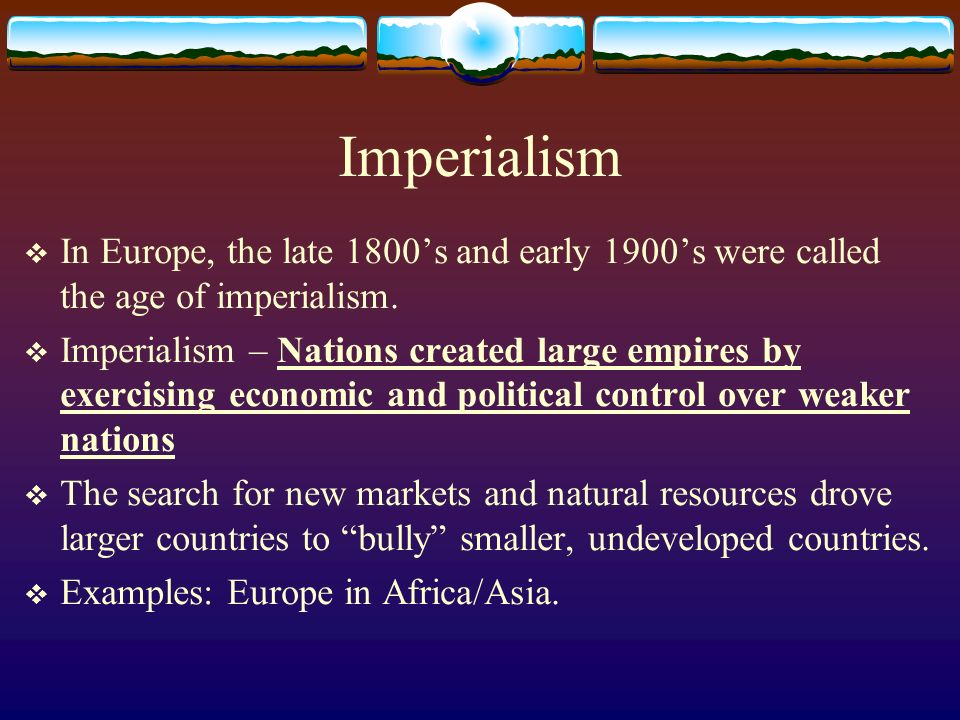Imperialism In Europe, the late 1800s and early 1900s were called the age of imperialism.