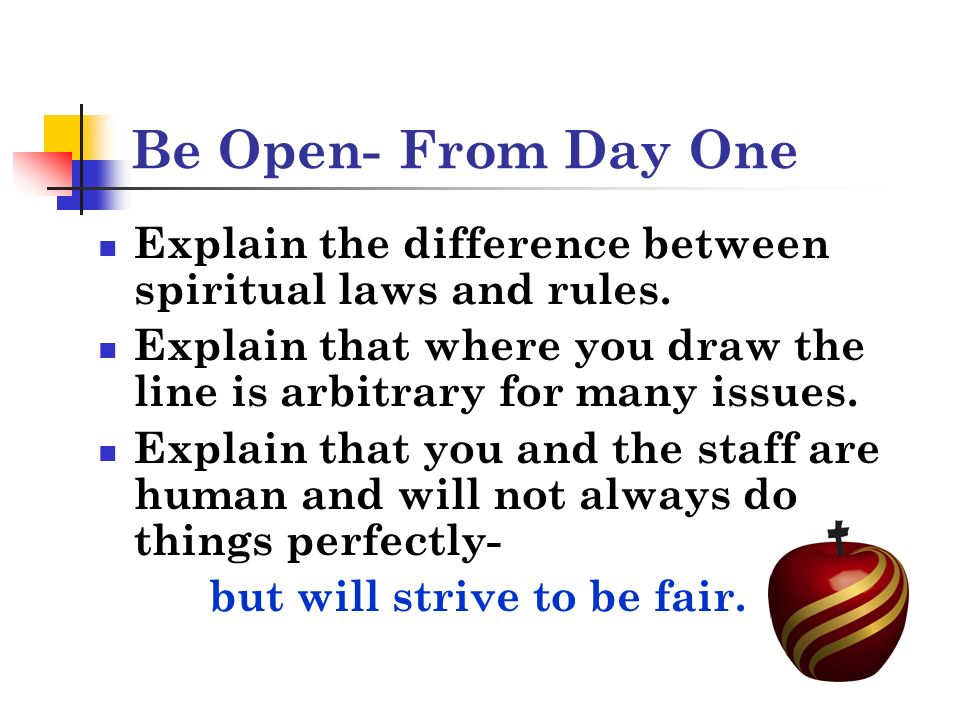 Be Open- From Day One Explain the difference between spiritual laws and rules.