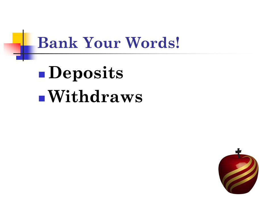 Bank Your Words! Deposits Withdraws
