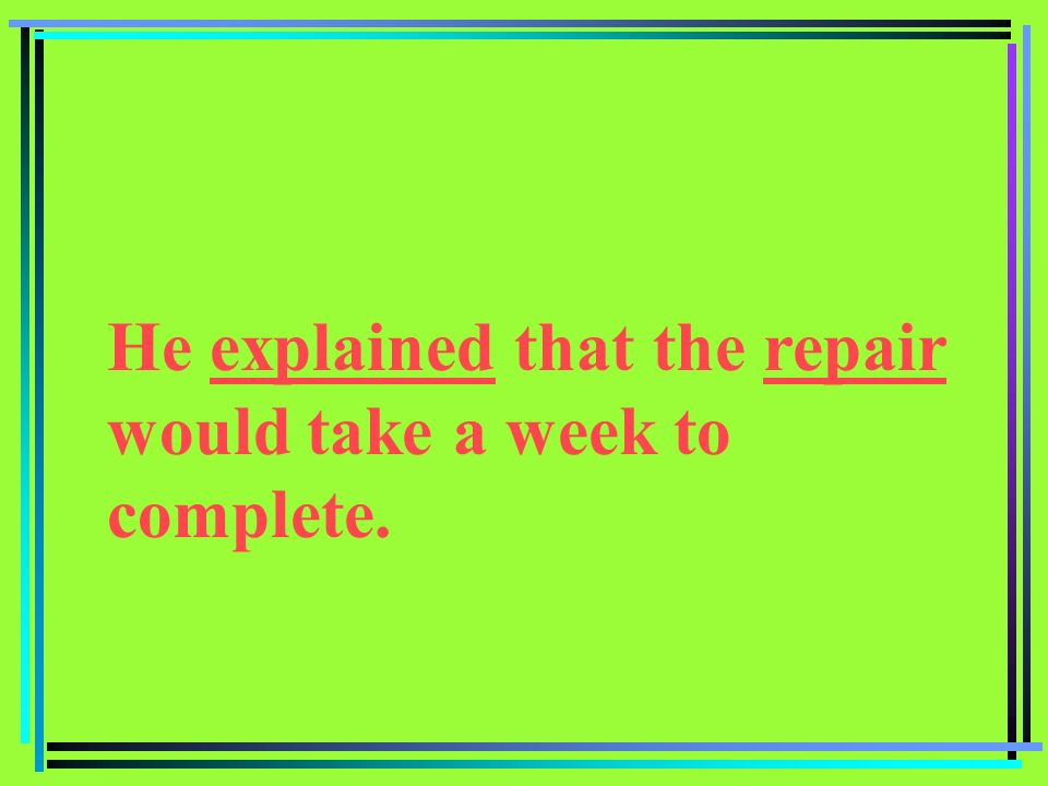 He explained that the repair would take a week to complete.
