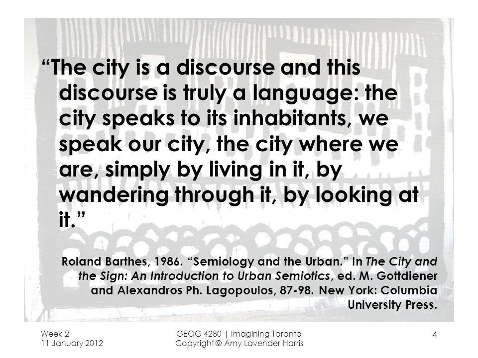 The city is a discourse and this discourse is truly a language: the city speaks to its inhabitants, we speak our city, the city where we are, simply b