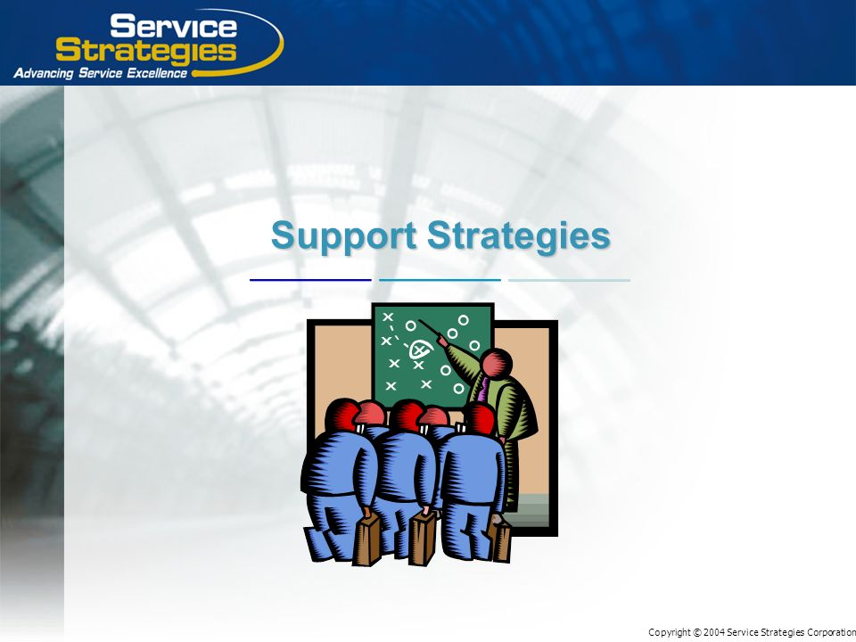 Copyright © 2004 Service Strategies Corporation Support Strategies