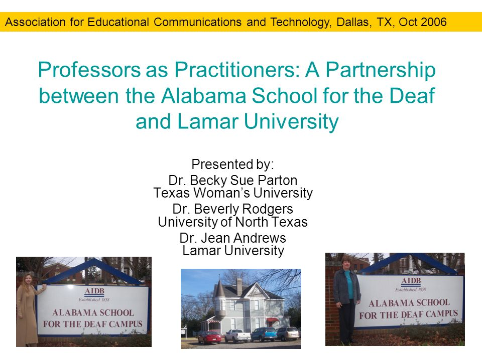 Professors as Practitioners: A Partnership between the Alabama School for the Deaf and Lamar University Presented by: Dr.