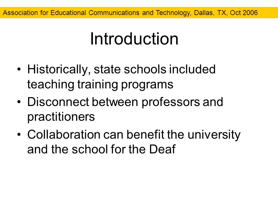 Introduction Historically, state schools included teaching training programs Disconnect between professors and practitioners Collaboration can benefit