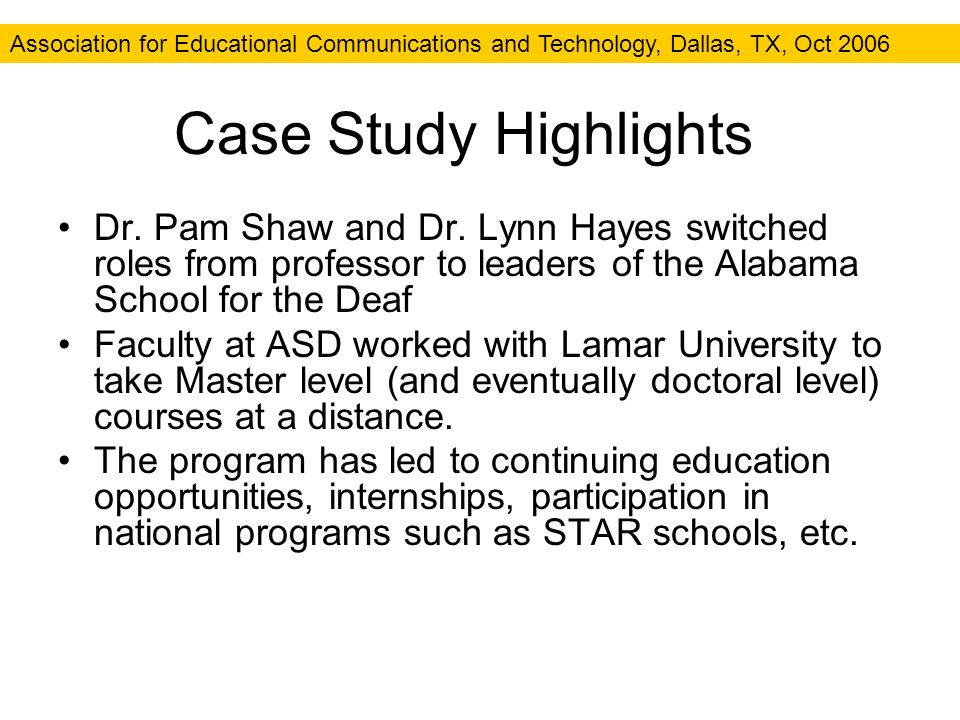 Association for Educational Communications and Technology, Dallas, TX, Oct 2006 Case Study Highlights Dr.