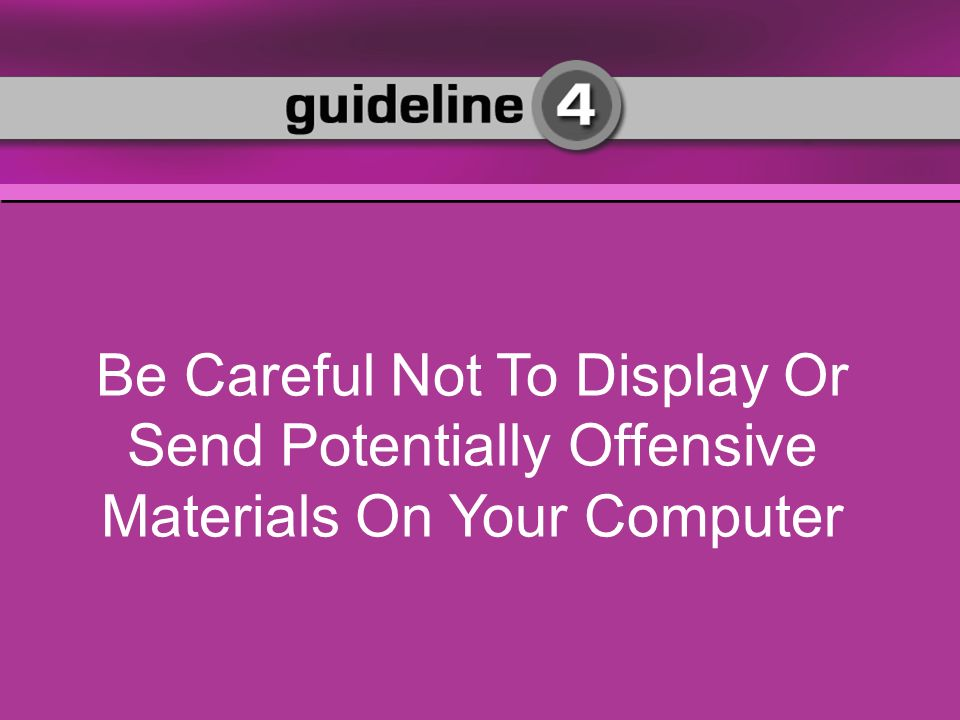 Be Careful Not To Display Or Send Potentially Offensive Materials On Your Computer
