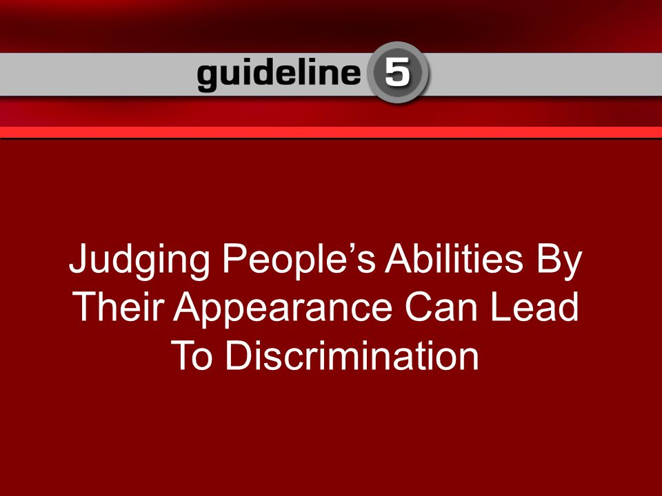 Judging Peoples Abilities By Their Appearance Can Lead To Discrimination