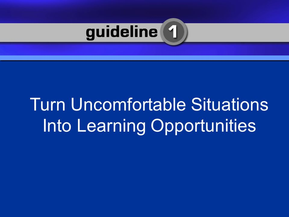 Guideline 1 Try to turn negative situations into positive opportunities.