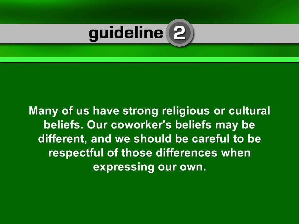 Many of us have strong religious or cultural beliefs.