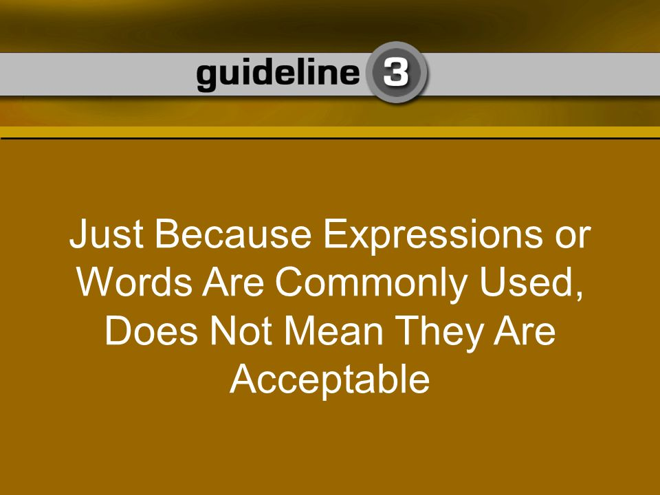 Just Because Expressions or Words Are Commonly Used, Does Not Mean They Are Acceptable