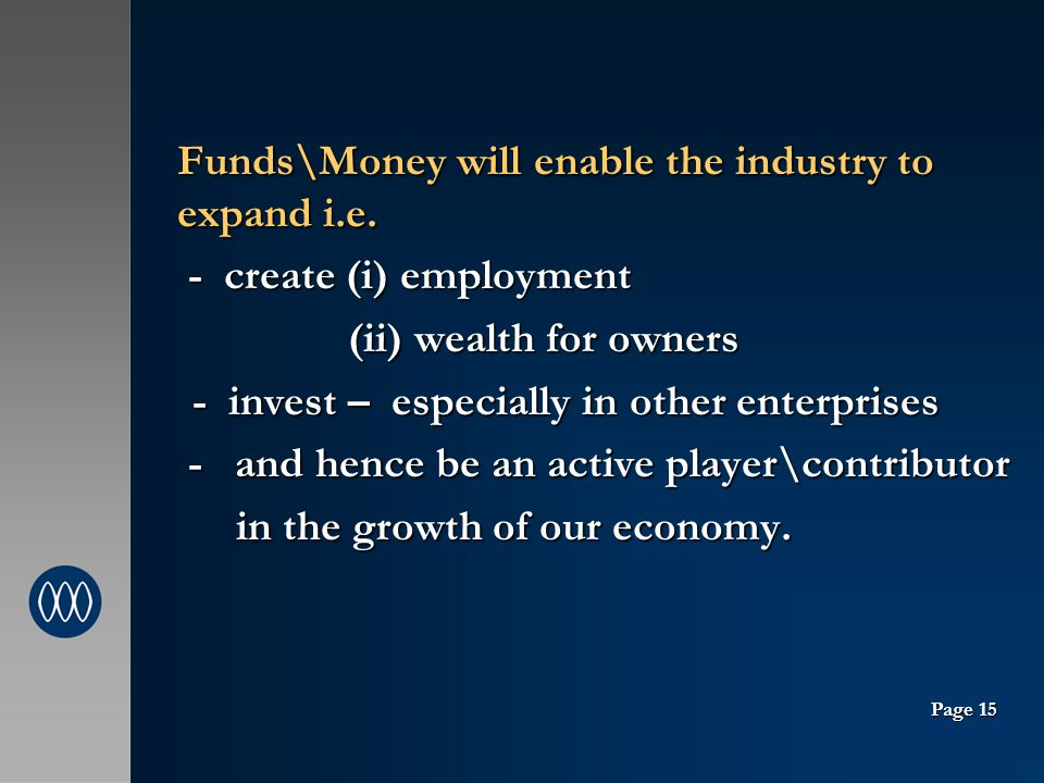 Funds\Money will enable the industry to expand i.e.