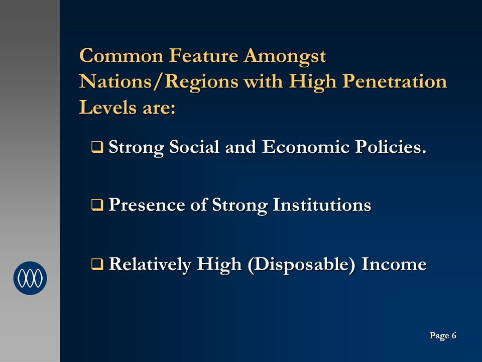 Common Feature Amongst Nations/Regions with High Penetration Levels are: Strong Social and Economic Policies.