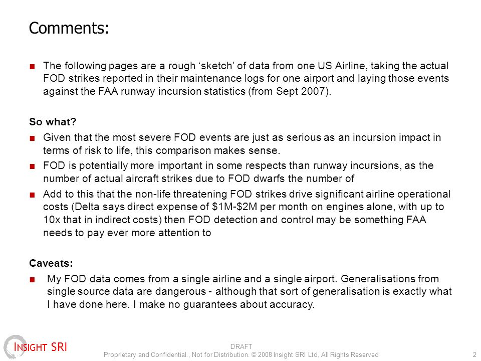 I NSIGHT SRI Comments: The following pages are a rough sketch of data from one US Airline, taking the actual FOD strikes reported in their maintenance