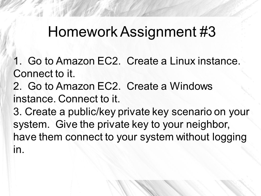 1. Go to Amazon EC2. Create a Linux instance. Connect to it.