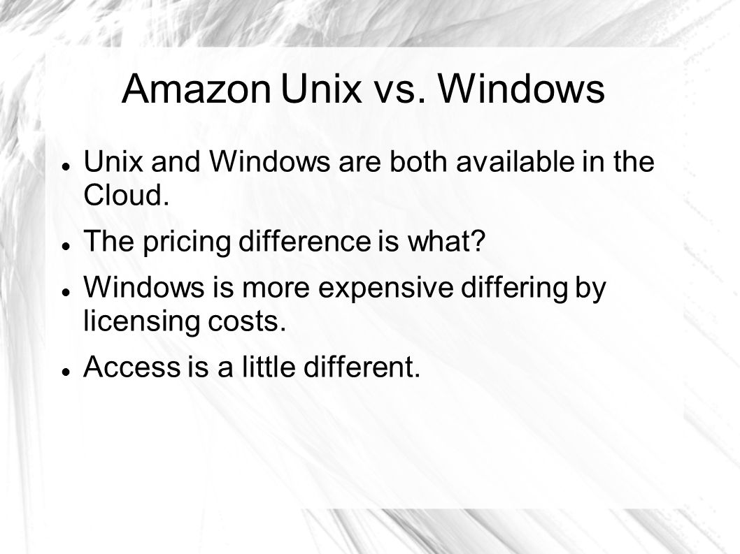 AmazonUnix vs. Windows Unix and Windows are both available in the Cloud.