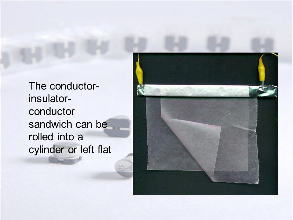 The conductor- insulator- conductor sandwich can be rolled into a cylinder or left flat