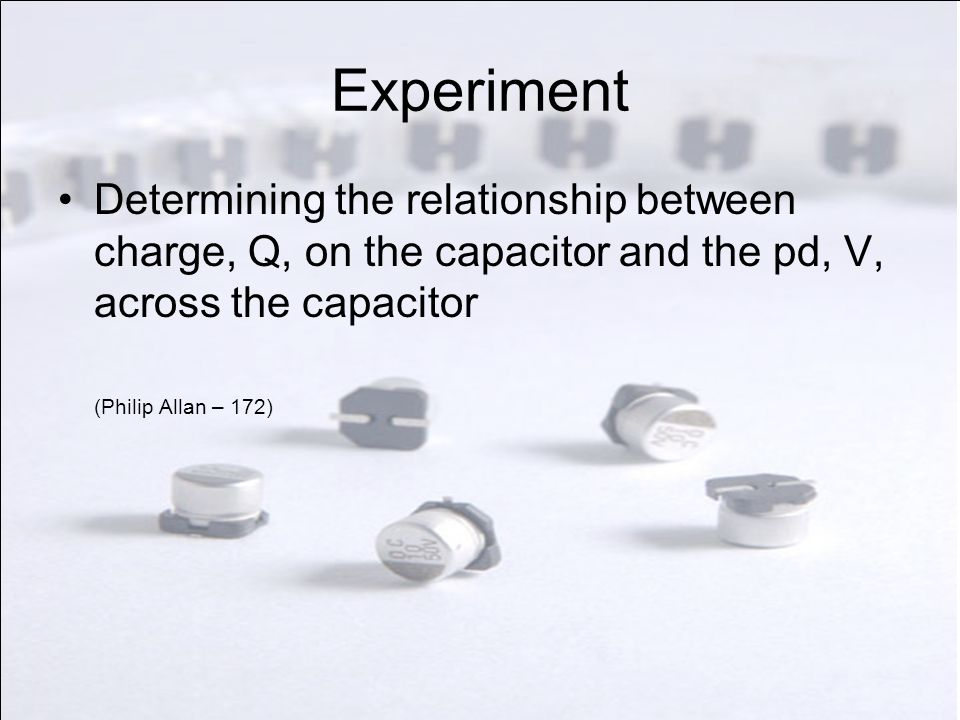 Capacitance The charge, Q, on a capacitor is directly proportional to the potential difference, V, across the capacitor.