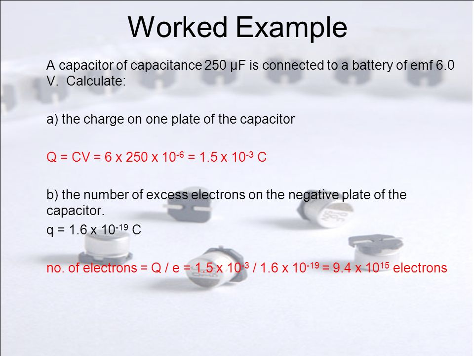 Charge Storage Electron flow Fully charged – no current + q - q+ Q - Q V V capacitor = V supply The current flows for a short time.