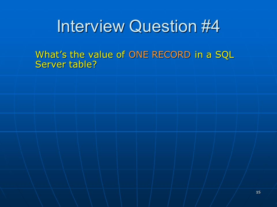 15 Interview Question #4 Whats the value of ONE RECORD in a SQL Server table