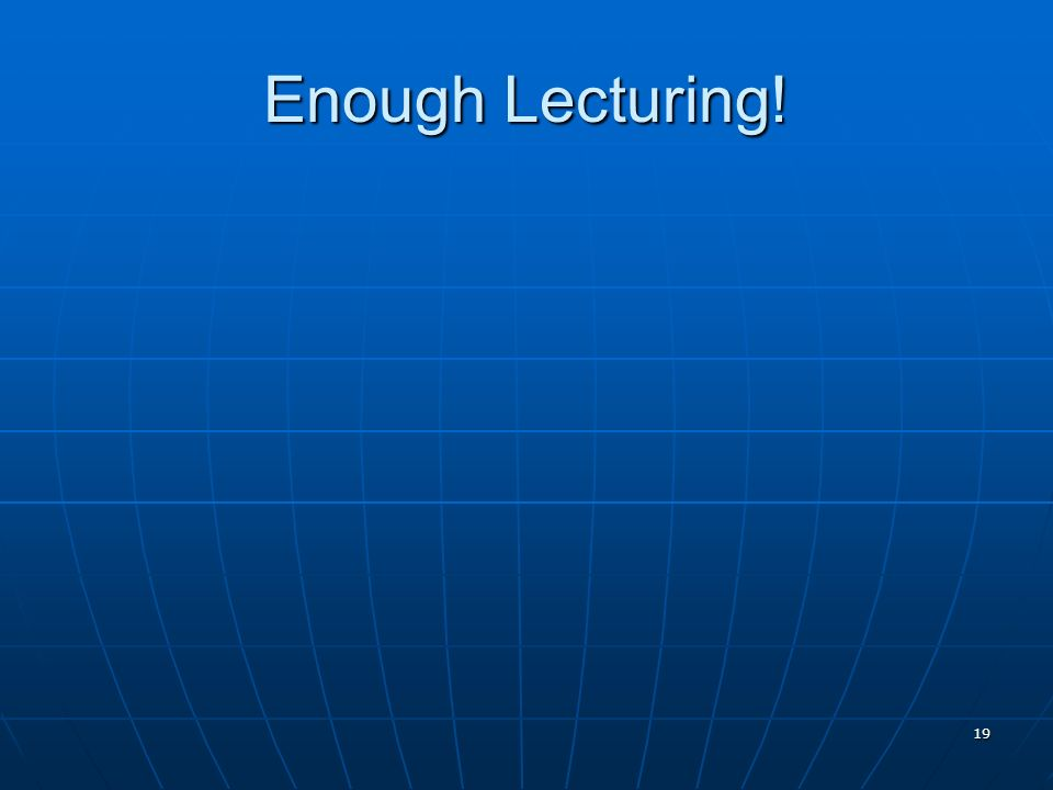 19 Enough Lecturing!