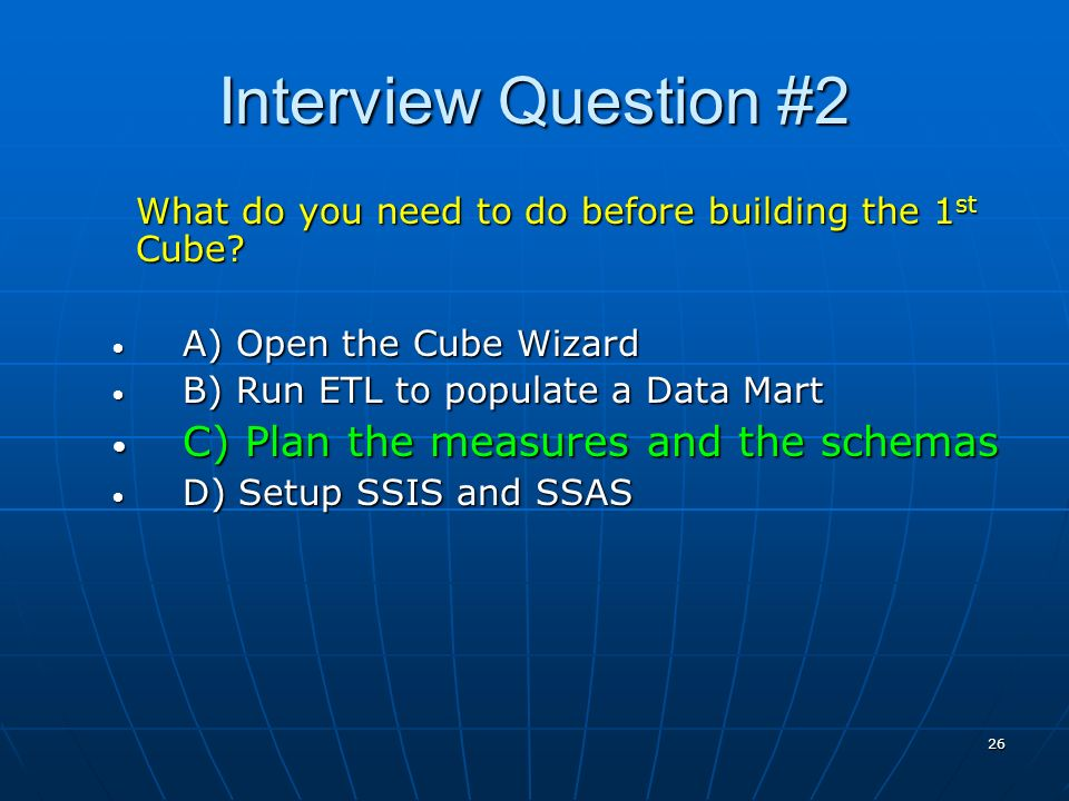 26 Interview Question #2 What do you need to do before building the 1 st Cube.