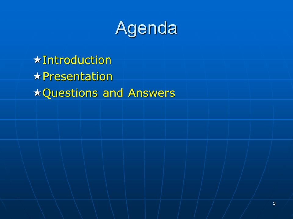 3 Agenda Introduction Introduction Presentation Presentation Questions and Answers Questions and Answers