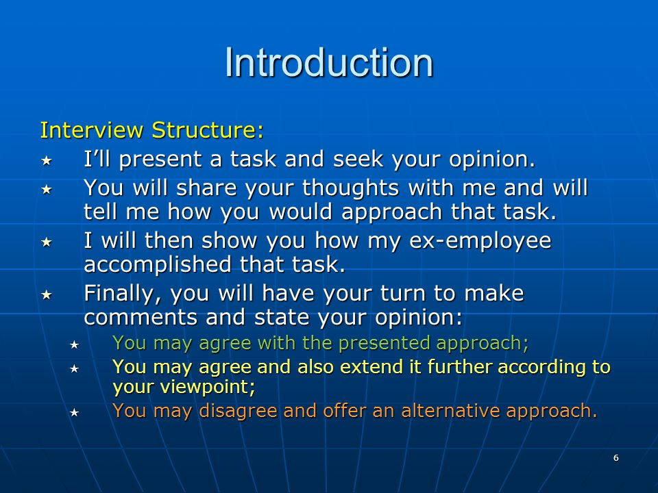 6 Introduction Interview Structure: Ill present a task and seek your opinion.