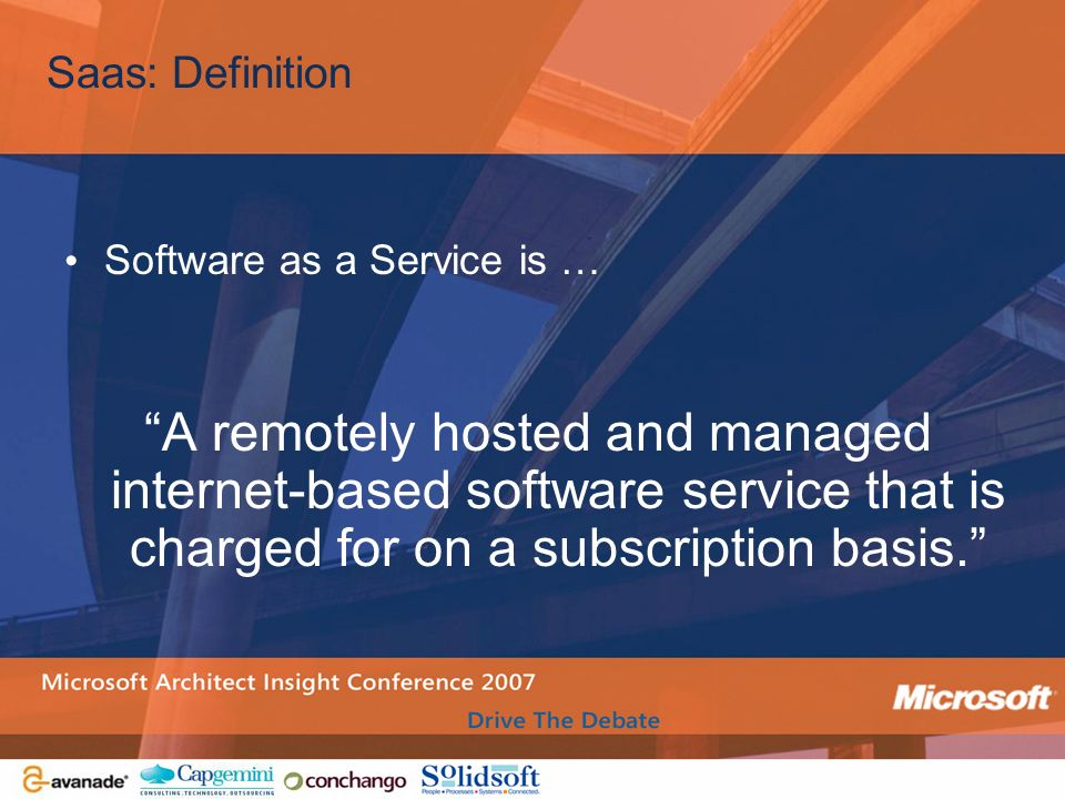 Saas: Definition Software as a Service is … A remotely hosted and managed internet-based software service that is charged for on a subscription basis.