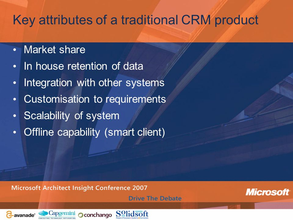 Key attributes of a traditional CRM product Market share In house retention of data Integration with other systems Customisation to requirements Scala