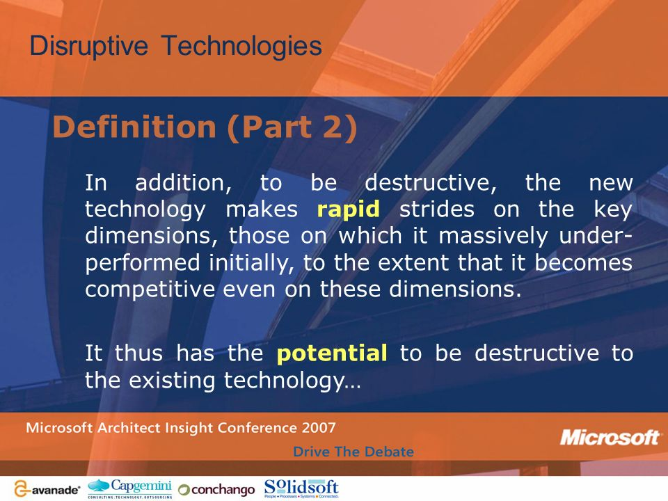 Definition (Part 2) In addition, to be destructive, the new technology makes rapid strides on the key dimensions, those on which it massively under- p