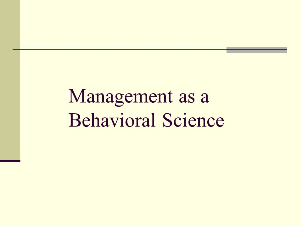 Management as a Behavioral Science
