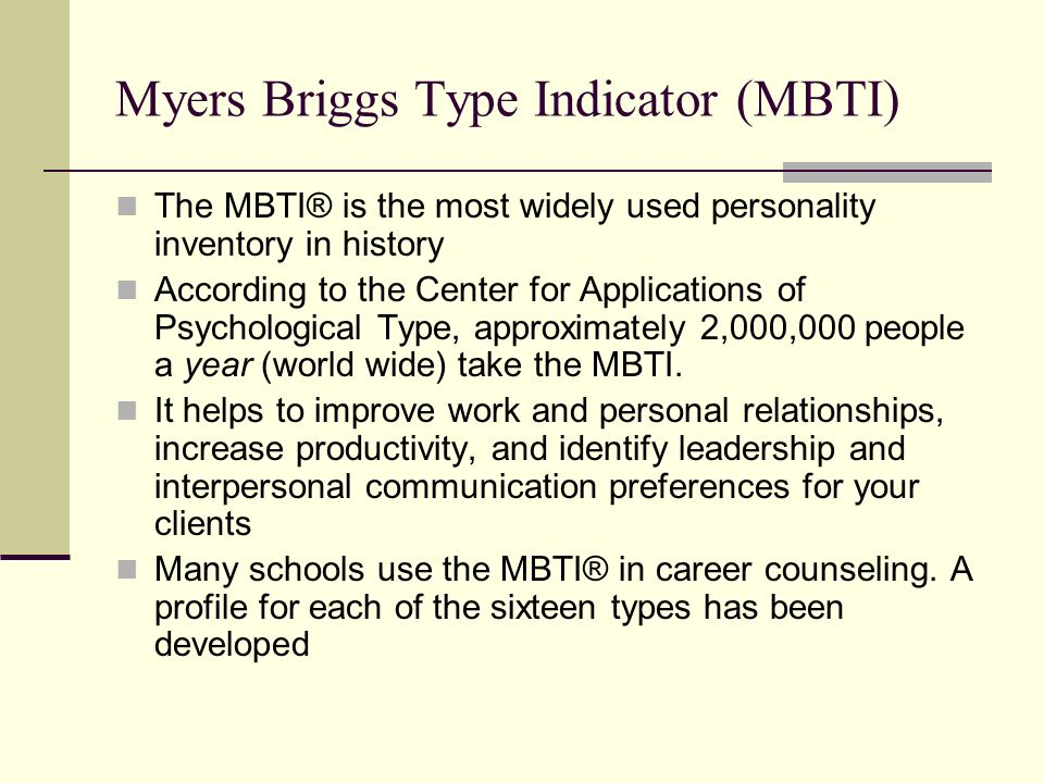 Myers Briggs Type Indicator (MBTI) The MBTI® is the most widely used personality inventory in history According to the Center for Applications of Psyc
