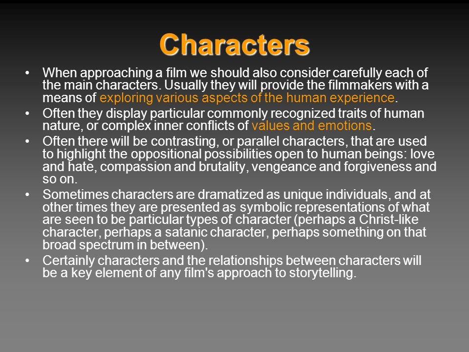 Characters When approaching a film we should also consider carefully each of the main characters. Usually they will provide the filmmakers with a mean