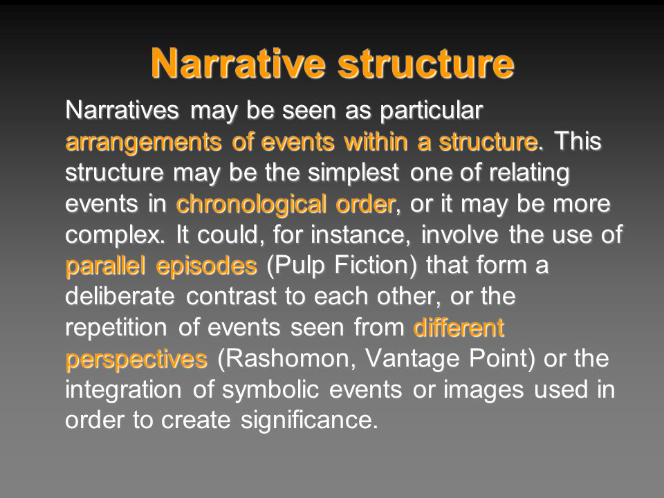 Narrative structure Narratives may be seen as particular arrangements of events within a structure. This structure may be the simplest one of relating