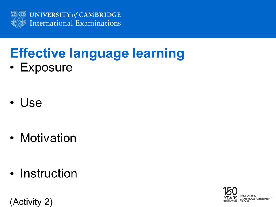 Effective language learning Exposure Use Motivation Instruction (Activity 2)