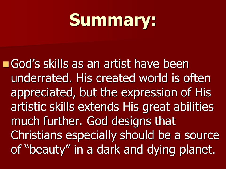 Summary: Gods skills as an artist have been underrated. His created world is often appreciated, but the expression of His artistic skills extends His