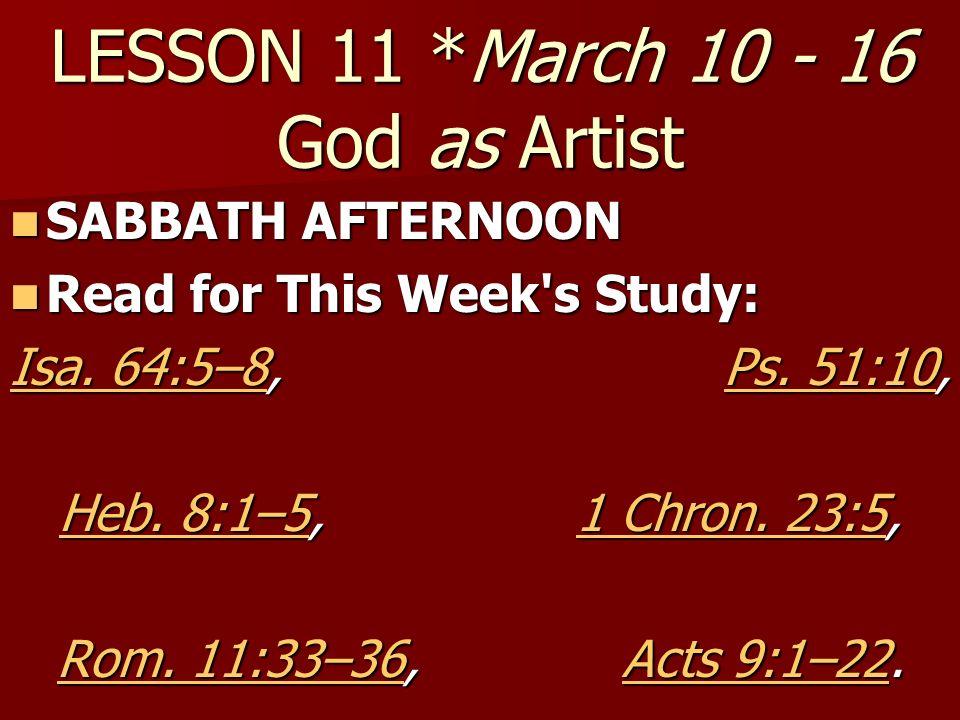 LESSON 11 *March 10 - 16 God as Artist SABBATH AFTERNOON SABBATH AFTERNOON Read for This Week's Study: Read for This Week's Study: Isa. 64:5–8Isa. 64:
