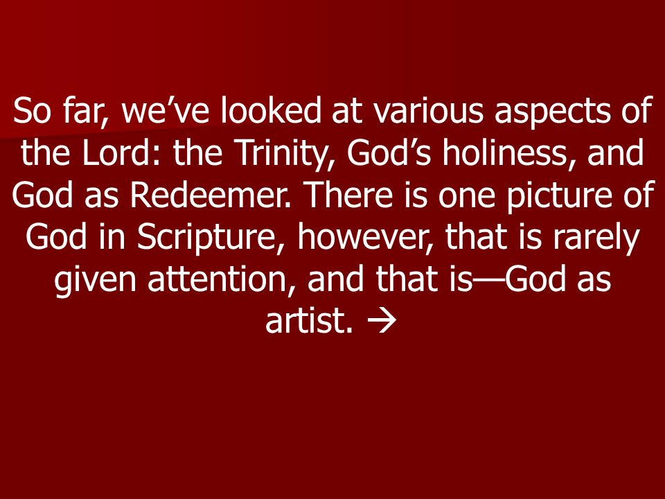 So far, weve looked at various aspects of the Lord: the Trinity, Gods holiness, and God as Redeemer. There is one picture of God in Scripture, however