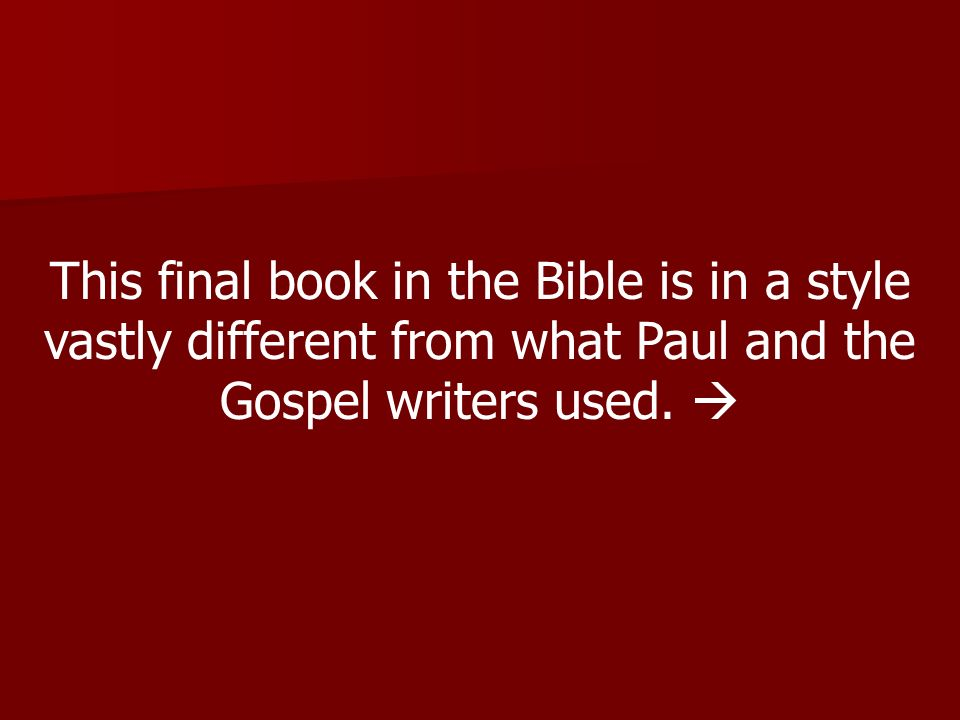 This final book in the Bible is in a style vastly different from what Paul and the Gospel writers used.