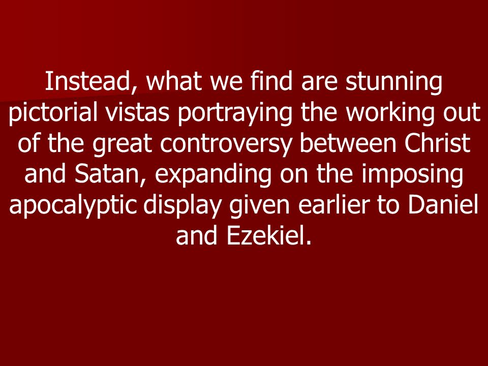 Instead, what we find are stunning pictorial vistas portraying the working out of the great controversy between Christ and Satan, expanding on the imp