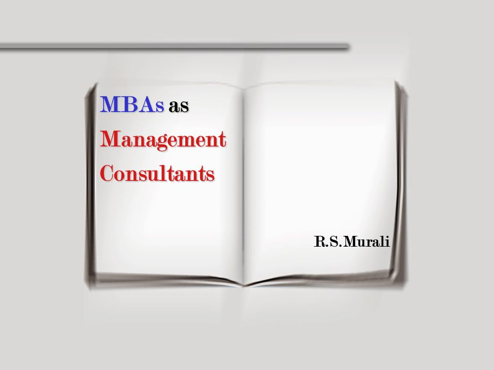 MBAs as Management Consultants R.S.Murali
