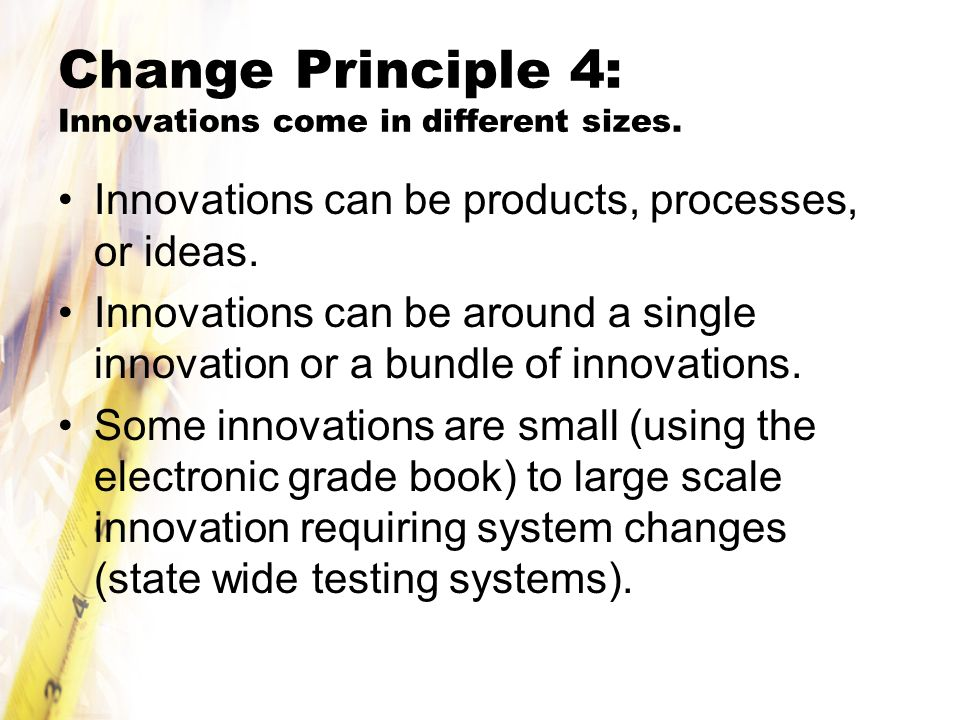 Change Principle 4: Innovations come in different sizes.