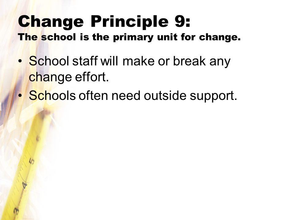 Change Principle 9: The school is the primary unit for change.