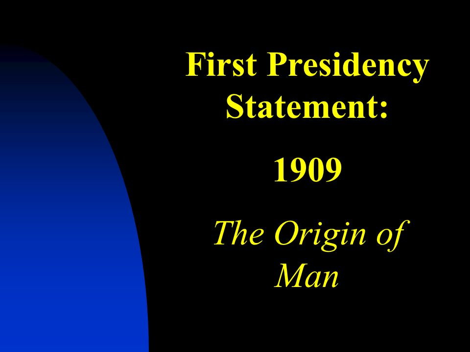 First Presidency Statement: 1909 The Origin of Man