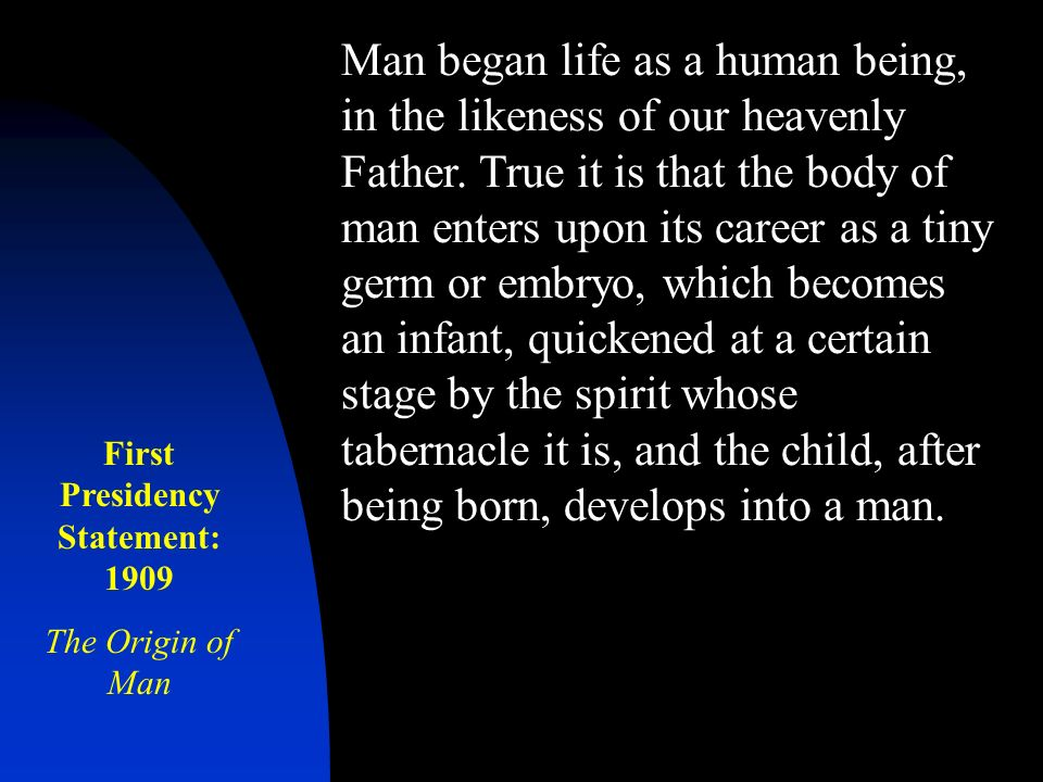 Man began life as a human being, in the likeness of our heavenly Father.
