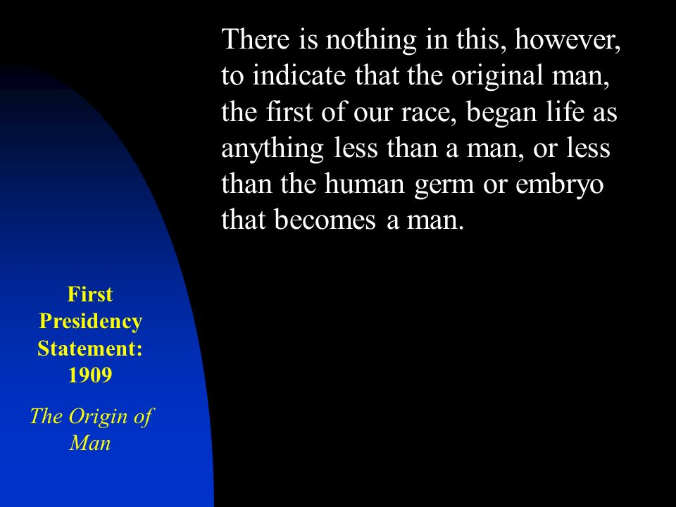 There is nothing in this, however, to indicate that the original man, the first of our race, began life as anything less than a man, or less than the human germ or embryo that becomes a man.