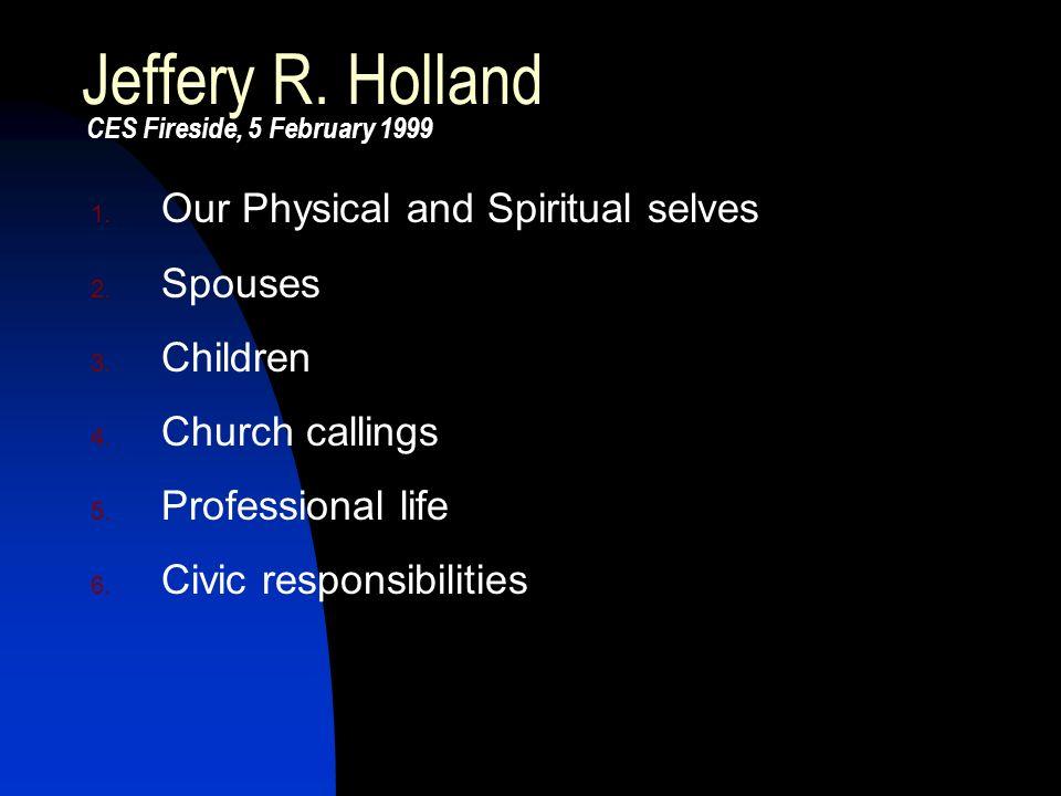 Jeffery R. Holland CES Fireside, 5 February 1999 1.