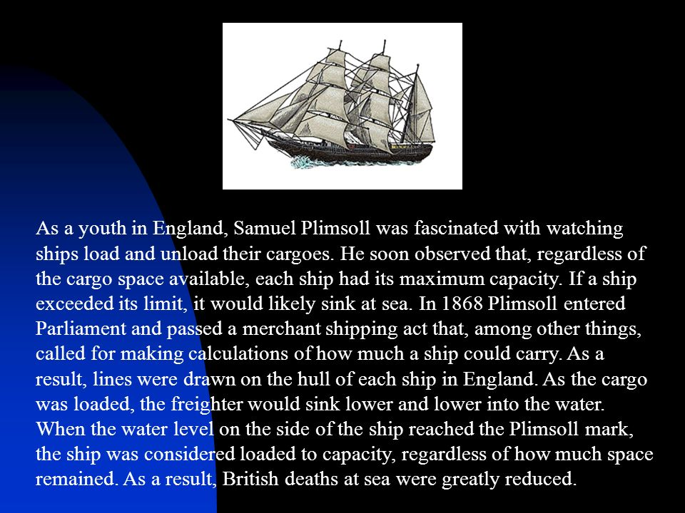 As a youth in England, Samuel Plimsoll was fascinated with watching ships load and unload their cargoes.