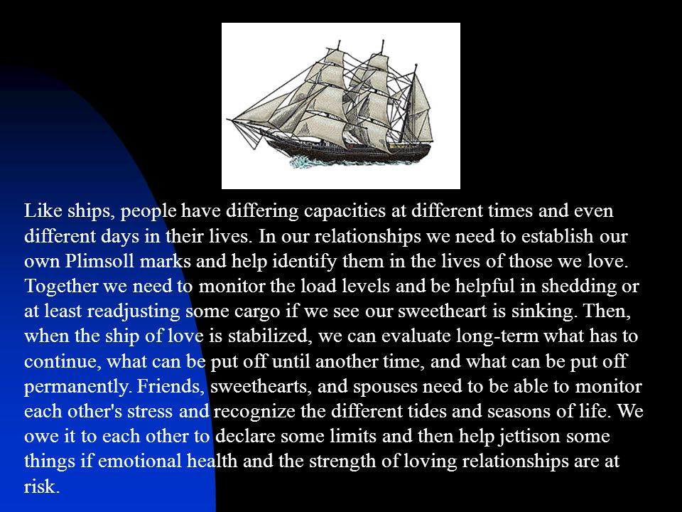 Like ships, people have differing capacities at different times and even different days in their lives.